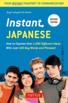 Instant Japanese : How to Express Over 1,000 Different Ideas with Just 100 Key Words and Phrases! (A Japanese Language Phrasebook & Dictionary) Revised Edition