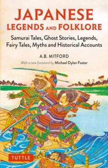 Japanese Legends and Folklore : Samurai Tales, Ghost Stories, Legends, Fairy Tales, Myths and Historical Accounts, Paperback / softback Book