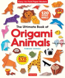 The Ultimate Book of Origami Animals : Easy-to-Fold Paper Animals [Includes 120 models; eye stickers], Paperback / softback Book