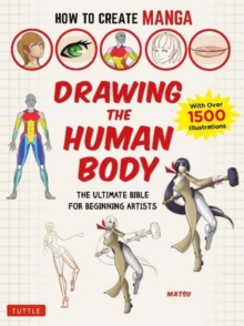 How to Create Manga: Drawing the Human Body : The Ultimate Bible for Beginning Artists (with over 1,500 Illustrations), Paperback / softback Book