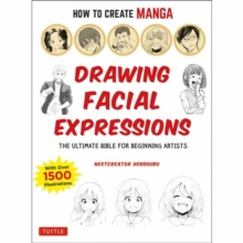 How to Create Manga: Drawing Facial Expressions : The Ultimate Bible for Beginning Artists (With Over 1,250 Illustrations), Paperback / softback Book