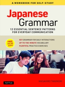 Japanese Grammar: A Workbook for Self-Study : Essential Sentence Patterns for Everyday Communication (Free Online Audio), Paperback / softback Book