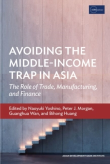 Avoiding the Middle-Income Trap in Asia : The Role of Trade, Manufacturing, and Finance, Paperback / softback Book