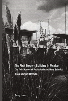 The First Modern Building in Mexico : Twin Houses of Paul Artaria and Hans Schmidt, Paperback / softback Book
