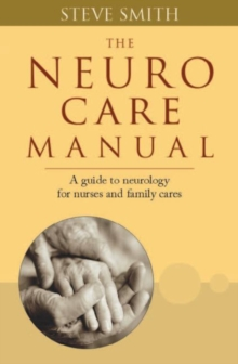 Neuro Care Manual : A Guide to Neurology for Nurses & Family Carers, Paperback Book
