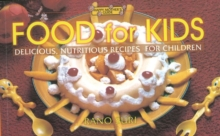 Food for Kids : Delicious Nutritious Recipes for Children