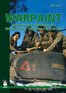 Warpaint : Colours and Markings of British Army Vehicles 1903-2003 Volume 4, Paperback Book