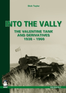 Into the Vally : The Valentine Tank and Derivatives 1938-1960, Paperback Book