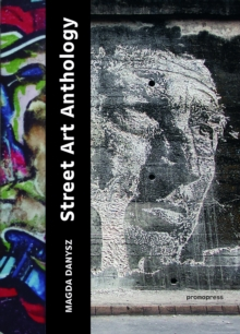 Street Art Anthology: From Graffiti to Contextualised Art, Paperback / softback Book