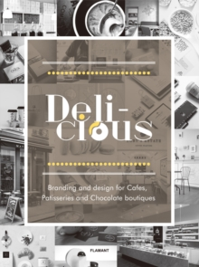 Delicious: Branding And Design For Cafes, Patisseries And Chocolate Boutiques, Hardback Book