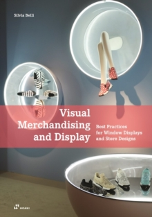 Visual Merchandising and Display: Best Practices for Window Displays and Store Designs, Paperback / softback Book