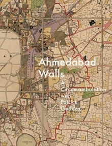 Ahmedabad Walls : A circumambulation with Patrick Geddes, Paperback / softback Book