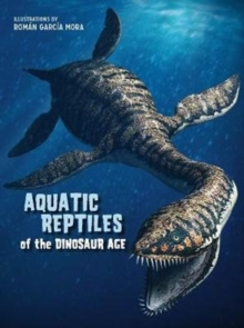 Aquatic Reptiles of the Dinosaur Age, Hardback Book