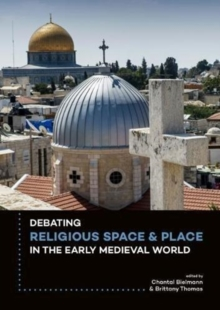 Debating Religious Space and Place in the Early Medieval World (c. AD 300-1000), Paperback / softback Book