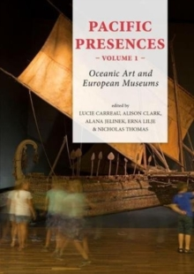 Pacific Presences (volume 1) : Oceanic Art and European Museums, Paperback / softback Book