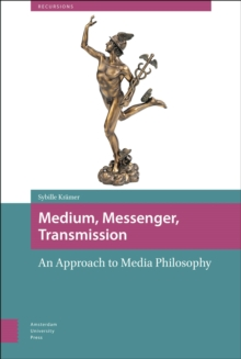 Medium, Messenger, Transmission : An Approach to Media Philosophy