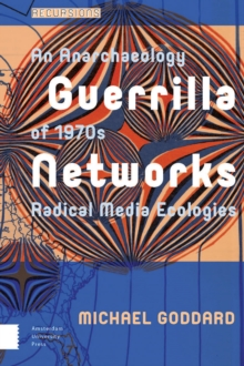 Guerrilla Networks : An Anarchaeology of 1970s Radical Media Ecologies, Hardback Book
