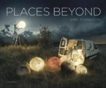 Erik Johansson: Places Beyond, Hardback Book
