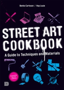 Street Art Cookbook : A Guide to Techniques and Materials, Paperback Book