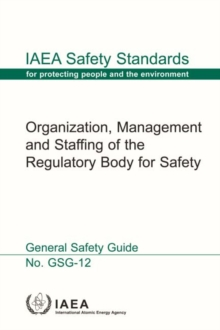 Organization, Management and Staffing of a Regulatory Body for Safety, Paperback / softback Book