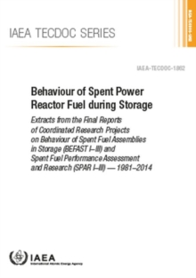 Behaviour of Spent Power Reactor Fuel during Storage : Extracts from the Final Reports of Coordinated Research Projects on Behaviour of Spent Fuel Assemblies in Storage (BEFAST I-III) and Spent Fuel P