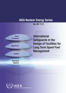 International Safeguards in the Design of Facilities for Long Term Spent Fuel Management, Paperback / softback Book