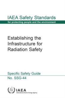 Establishing the Infrastructure for Radiation Safety : Safety Guide, Paperback / softback Book