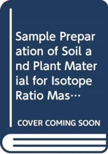 Sample Preparation of Soil and Plant Material for Isotope Ratio Mass Spectrometry, Paperback / softback Book