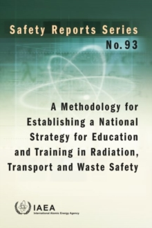A Methodology for Establishing a National Strategy for Education and Training in Radiation, Transport and Waste Safety, Paperback / softback Book