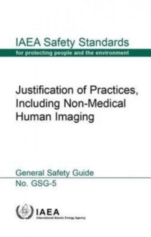 Justification of practices, including non-medical human imaging : general safety guide, Paperback / softback Book