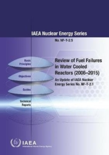 Review of Fuel Failures in Water Cooled Reactors (2006-2015) : An Update of IAEA Nuclear Energy Series No. NF-T-2.1, Paperback / softback Book