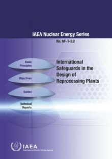 International Safeguards in the Design of Reprocessing Plants, Paperback / softback Book