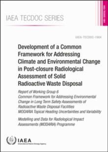 Development of a Common Framework for Addressing Climate and Environmental Change in Post-closure Radiological Assessment of Solid Radioactive Waste Disposal : Report of Working Group 6 Common Framewo