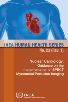 Nuclear Cardiology : Guidance on the Implementation of SPECT Myocardial Perfusion Imaging, Paperback / softback Book