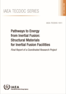 Pathways to Energy from Inertial Fusion: Structural Materials for Inertial Fusion Facilities : Final Report of a Coordinated Research Project, Paperback / softback Book