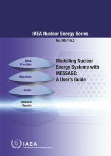 Modelling Nuclear Energy Systems with MESSAGE : A User's Guide, Paperback / softback Book