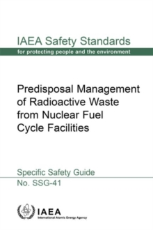 Predisposal Management of Radioactive Waste from Nuclear Fuel Cycle Facilities : Specific Safety Guide, Paperback / softback Book