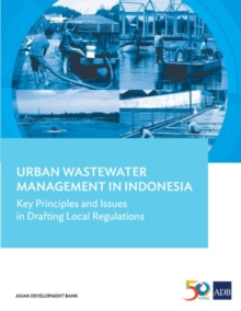 Urban Wastewater Management in Indonesia : Key Principles and Issues in Drafting Local Regulations, Paperback / softback Book
