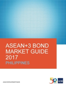 ASEAN+3 Bond Market Guide 2017: Philippines, Paperback / softback Book