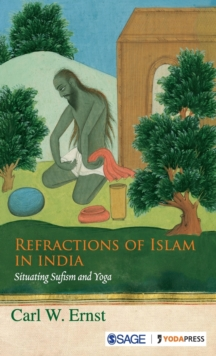 Refractions of Islam in India : Situating Sufism and Yoga, Hardback Book