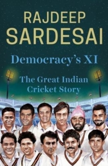 Democracy's XI : The great Indian cricket story, Hardback Book