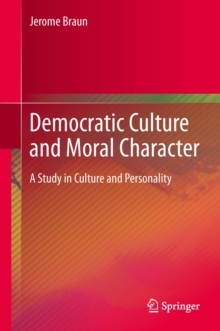 Democratic Culture and Moral Character : A Study in Culture and Personality, PDF eBook