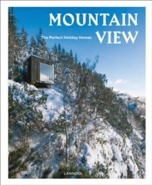 Mountain View : The Perfect Holiday Homes; Nature Retreats Vol. 1, Hardback Book