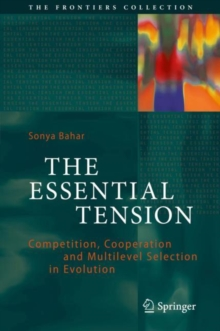 The Essential Tension : Competition, Cooperation and Multilevel Selection in Evolution, Hardback Book