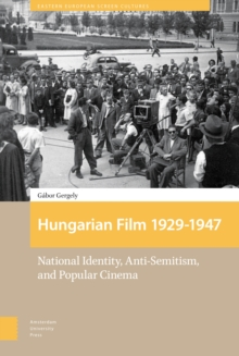 Hungarian Film, 1929-1947 : National Identity, Anti-Semitism and Popular Cinema, Hardback Book