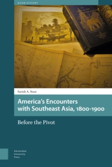 America's Encounters with Southeast Asia, 1800-1900 : Before the Pivot, Hardback Book