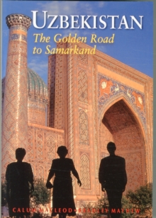 Uzbekistan : The Golden Road to Samarkand, Paperback Book