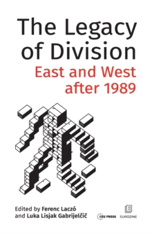 The Legacy of Division : East and West After 1989, Paperback / softback Book