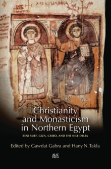 Christianity and Monasticism in Northern Egypt : Beni Suef, Giza, and the Nile Delta, Hardback Book