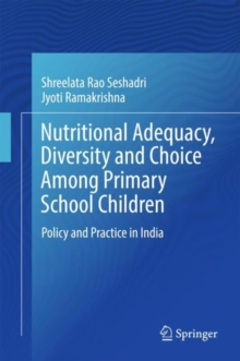 Nutritional Adequacy, Diversity and Choice among Primary School Children : Policy and Practice in India, Hardback Book
